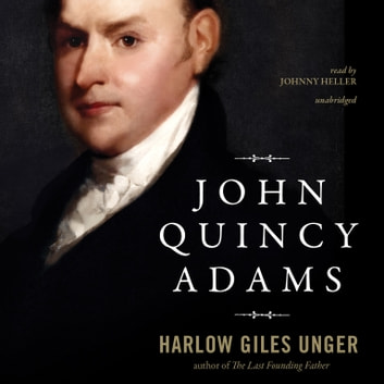 John Quincy Adams audiobook by Harlow Giles Unger