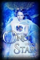 Once Upon A Star - 14 SF-Inspired Faerie Tales 電子書 by Anthea Sharp, Sarra Cannon, Alethea Kontis,...