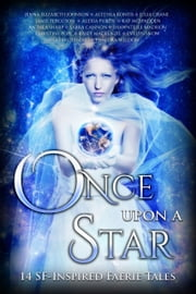 Once Upon A Star - 14 SF-Inspired Faerie Tales ebook by Anthea Sharp, Sarra Cannon, Alethea Kontis,...