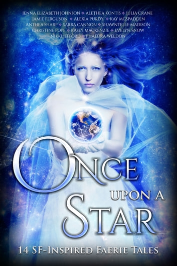 Once Upon A Star - 14 SF-Inspired Faerie Tales ebook by Anthea Sharp,Sarra Cannon,Alethea Kontis,Christine Pope,Nikki Jefford,Shawntelle Madison,Jenna Elizabeth Johnson,Kasey Mackenzie,Alexia Purdy,Julia Crane,Phaedra Weldon,Kay McSpadden,Jamie Ferguson,Evelyn Snow