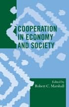 Cooperation in Economy and Society ebook by Robert C. Marshall, James Acheson, Matthew Bird,...