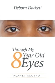 Through My 8 Year Old Eyes - Planet Slotpot ebook by Debora Dockett