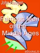 Famous Men of the Middle Ages ebook by John H. Haagen