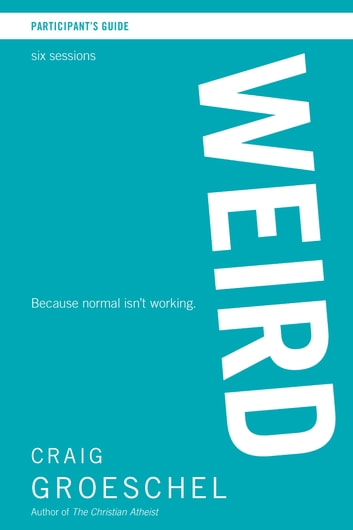 WEIRD Participant's Guide - Because Normal Isn't Working ebook by Craig Groeschel