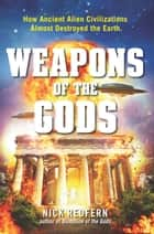 Weapons of the Gods - How Ancient Alien Civilizations Almost Destroyed the Earth ebook by Nick Redfern