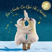 La Noche En Que Tú Naciste (On the Night You Were Born) ebook by Nancy Tillman