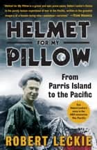 Helmet for My Pillow ebook by Robert Leckie