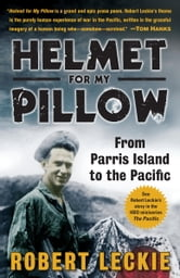 Helmet for My Pillow - From Parris Island to the Pacific ebook by Robert Leckie