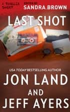 Last Shot ebook by Jon Land, Jeff Ayers
