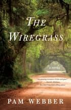 The Wiregrass - A Novel ebook by Pam Webber