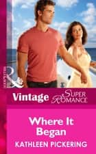 Where It Began (Mills & Boon Vintage Superromance) (Together Again, Book 3) ebook by Kathleen Pickering