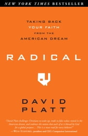 Radical: Taking Back Your Faith from the American Dream - Taking Back Your Faith from the American Dream 電子書 by David Platt