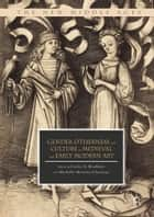 Gender, Otherness, and Culture in Medieval and Early Modern Art ebook by Michelle Moseley-Christian, Carlee A. Bradbury