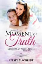The Moment of Truth : A Christian Romance - Voice of an Angel, #2 ebook by Kelsey MacBride