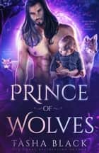 Prince of Wolves - #3 (Rosethorn Valley Fae Romance) ebook by Tasha Black