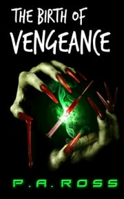 The Birth of Vengeance ebook by P.A. Ross
