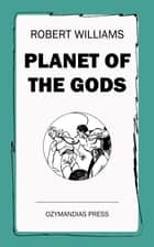 Planet of the Gods ebook by Robert Williams