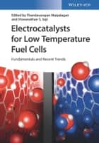 Electrocatalysts for Low Temperature Fuel Cells - Fundamentals and Recent Trends ebook by Viswanathan S. Saji, Thandavarayan Maiyalagan