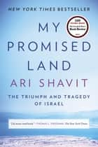 My Promised Land - The Triumph and Tragedy of Israel ebook by Ari Shavit