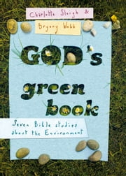 God's Green Book - Seven Bible studies about the environment ebook by Charlotte Sleigh,Bryony Webb