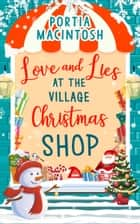 Love and Lies at The Village Christmas Shop ebook by Portia MacIntosh