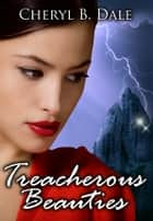 Treacherous Beauties ebook by Cheryl B. Dale