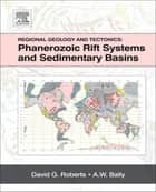 Regional Geology and Tectonics: Phanerozoic Rift Systems and Sedimentary Basins ebook by David G. Roberts,A.W. Bally