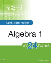 Alpha Teach Yourself Algebra I in 24 Hours ebook by Jane Cook