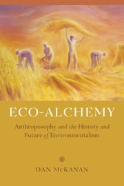 Eco-Alchemy - Anthroposophy and the History and Future of Environmentalism ebook by Dan McKanan