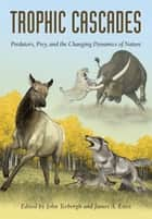 Trophic Cascades - Predators, Prey, and the Changing Dynamics of Nature eBook by John Terborgh, John Terborgh, James A Estes