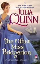 The Other Miss Bridgerton - A Bridgerton Prequel eBook by Julia Quinn