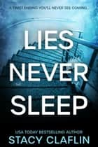Lies Never Sleep - A thriller with a twist ending you'll never see coming ebook by Stacy Claflin