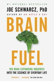 Brain Fuel - 199 Mind-Expanding Inquiries into the Science of Everyday Life ebook by Joe Schwarcz