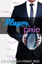 The Player and the Pixie - Forbidden Love Sports Romance ebook by Penny Reid, L.H. Cosway