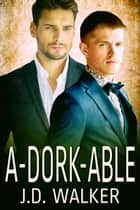 A-dork-able ebook by J.D. Walker