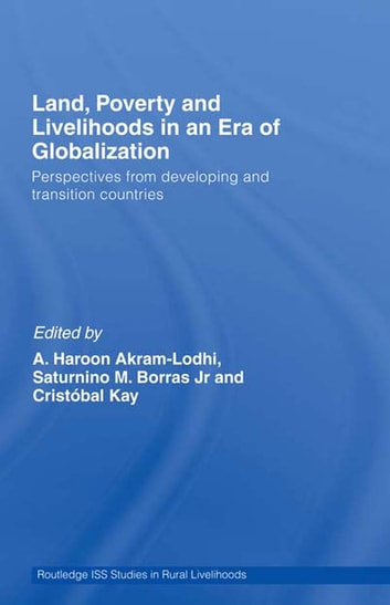 Land, Poverty and Livelihoods in an Era of Globalization - Perspectives from Developing and Transition Countries ebook by A. Haroon Akram-Lodhi,Saturnino M. Borras Jr.,Cristóbal Kay