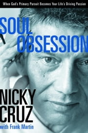 Soul Obsession - When God's Primary Pursuit Becomes Your Life's Driving Passion ebook by Nicky Cruz,Frank Martin