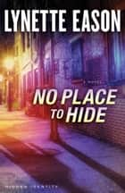 No Place to Hide (Hidden Identity Book #3) ebook by Lynette Eason