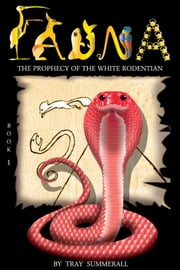 Fauna: The Prophecy of the White Rodentian ebook by Tray Summerall