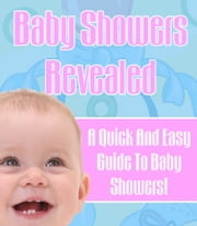 Baby Showers Revealed - A Quick and Easy Guide to Baby Showers ebook by Sven Hyltén-Cavallius