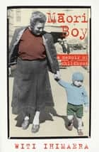 Maori Boy - A Memoir of Childhood電子書籍 Witi Ihimaera