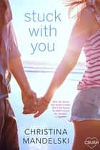 Stuck With You ebook by Christina Mandelski