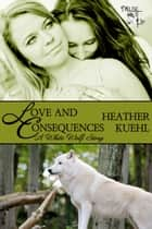 Love and Consequences: a White Wolf Story ebook by Heather Kuehl