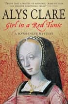 Girl In A Red Tunic ebook by Alys Clare