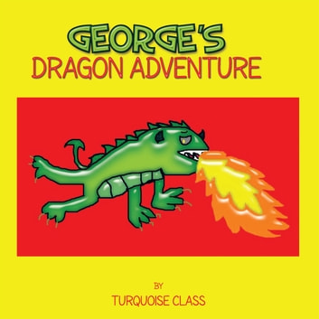 George's Dragon Adventure 電子書 by Turquoise Class