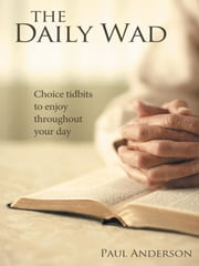 The Daily Wad - Choice tidbits to enjoy throughout your day ebook by Paul Anderson