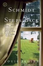 Schmidt Steps Back - A Novel ebook by Louis Begley