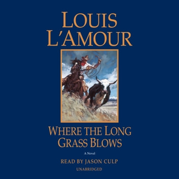 Where the Long Grass Blows - A Novel audiobook by Louis L'Amour