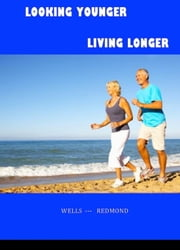 Looking Younger--Living Longer ebook by Christine Wells,John Redmond