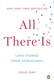 All There Is - Love Stories from StoryCorps ebook by Dave Isay,Dave Isay